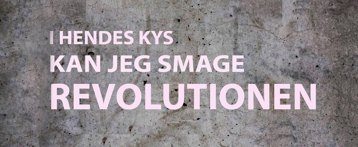 i hendes kys kan jeg smage revolutionen